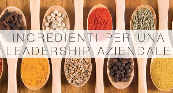 Ingredienti per una Leadership Aziendale